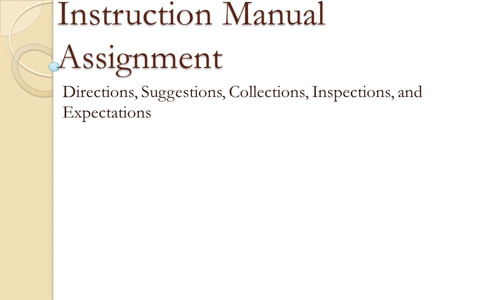 Instruction Manual Assignment Directions, Suggestions, Collections, Inspections, and Expectations
