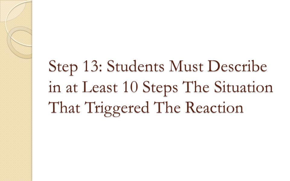 Step 13: Students Must Describe in at Least 10 Steps The Situation That Triggered The Reaction