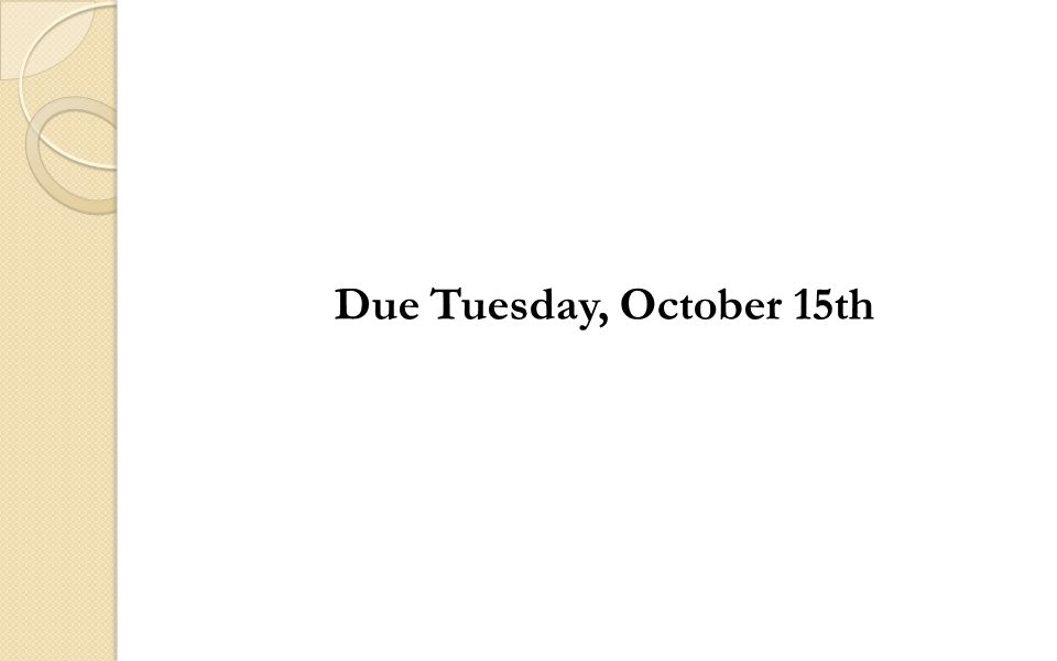 Due Tuesday, October 15th