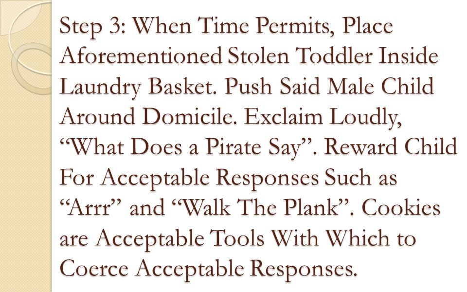 "Step 3: When Time Permits, Place Aforementioned Stolen Toddler Inside Laundry Basket. Push Said Male Child Around Domicile. Exclaim Loudly, ""What Does"