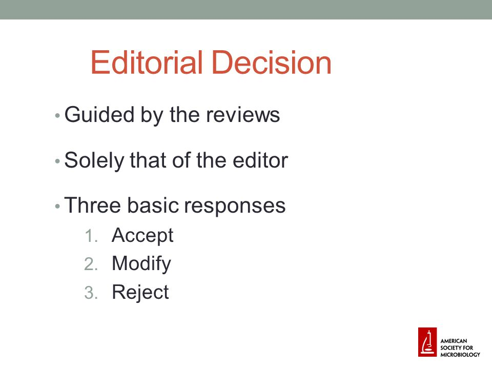 Editorial Decision Guided by the reviews Solely that of the editor Three basic responses 1.