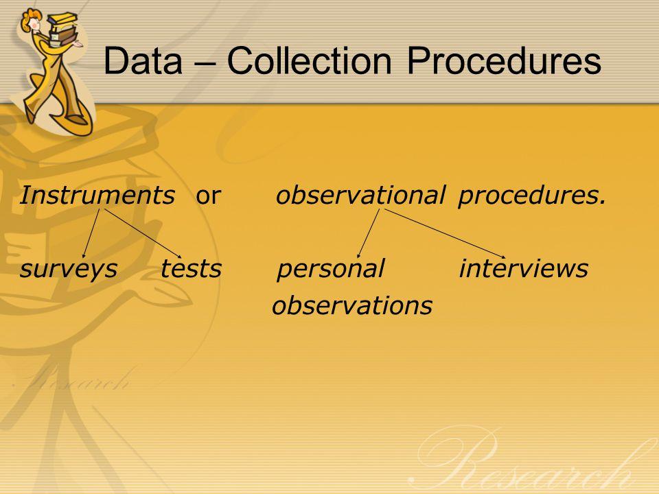 Data – Collection Procedures Instruments or observational procedures.