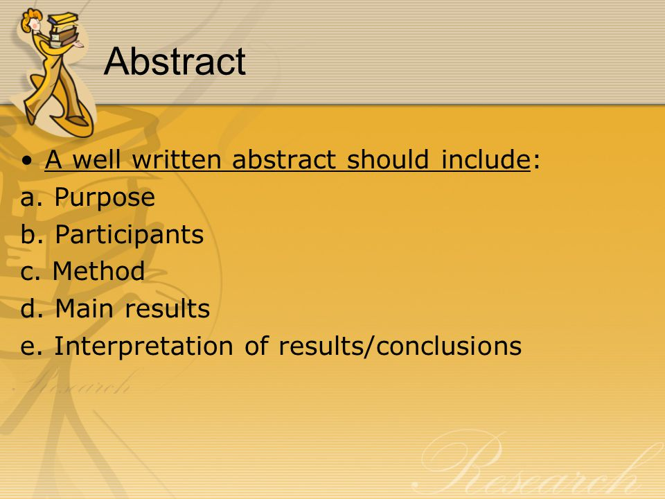 Abstract A well written abstract should include: a.