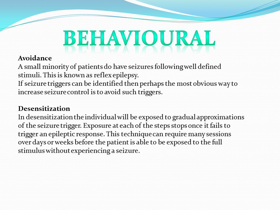 Avoidance A small minority of patients do have seizures following well defined stimuli.