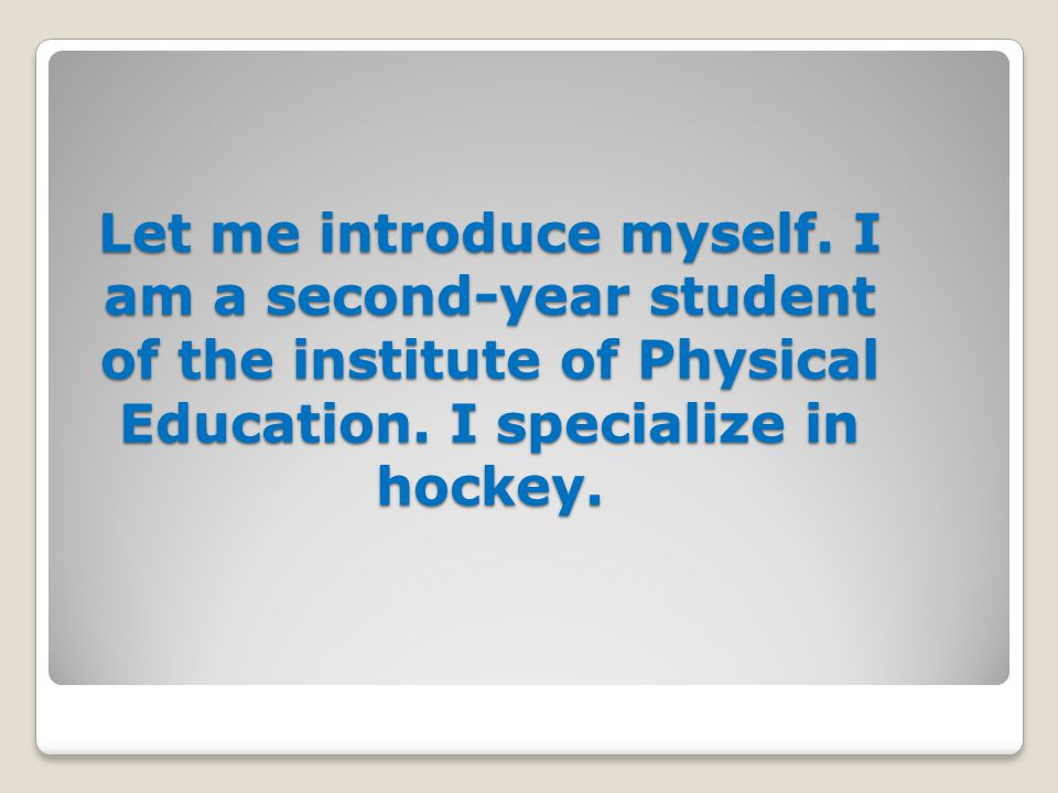 Let me introduce myself. I am a second-year student of the institute of Physical Education.
