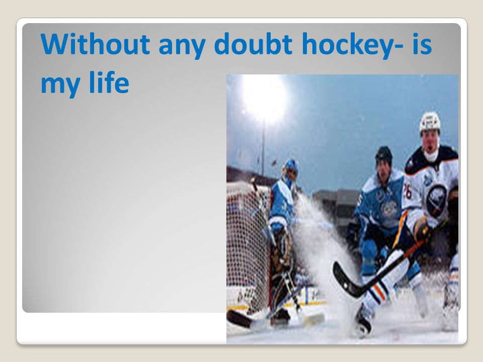 Without any doubt hockey- is my life
