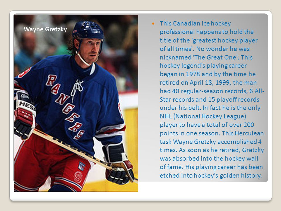 This Canadian ice hockey professional happens to hold the title of the greatest hockey player of all times .