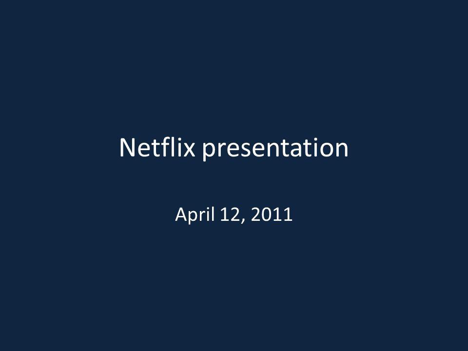 Netflix presentation April 12, 2011
