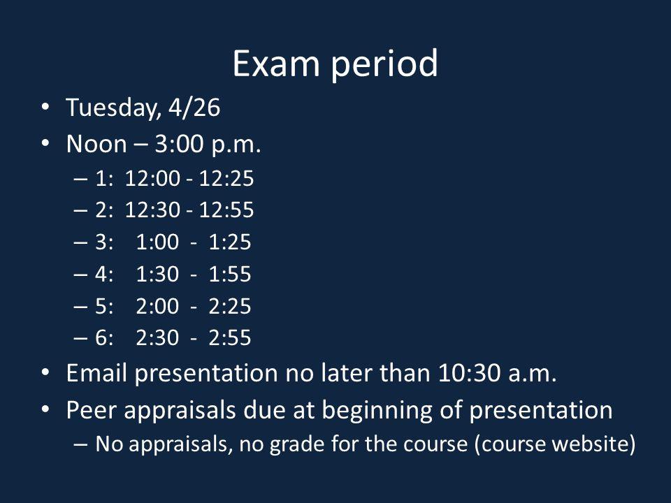 Exam period Tuesday, 4/26 Noon – 3:00 p.m.