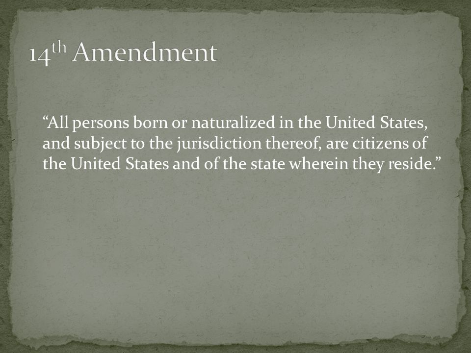 All persons born or naturalized in the United States, and subject to the jurisdiction thereof, are citizens of the United States and of the state wherein they reside.