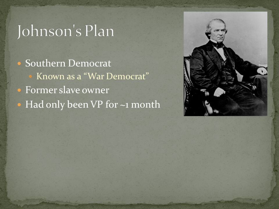 Southern Democrat Known as a War Democrat Former slave owner Had only been VP for ~1 month