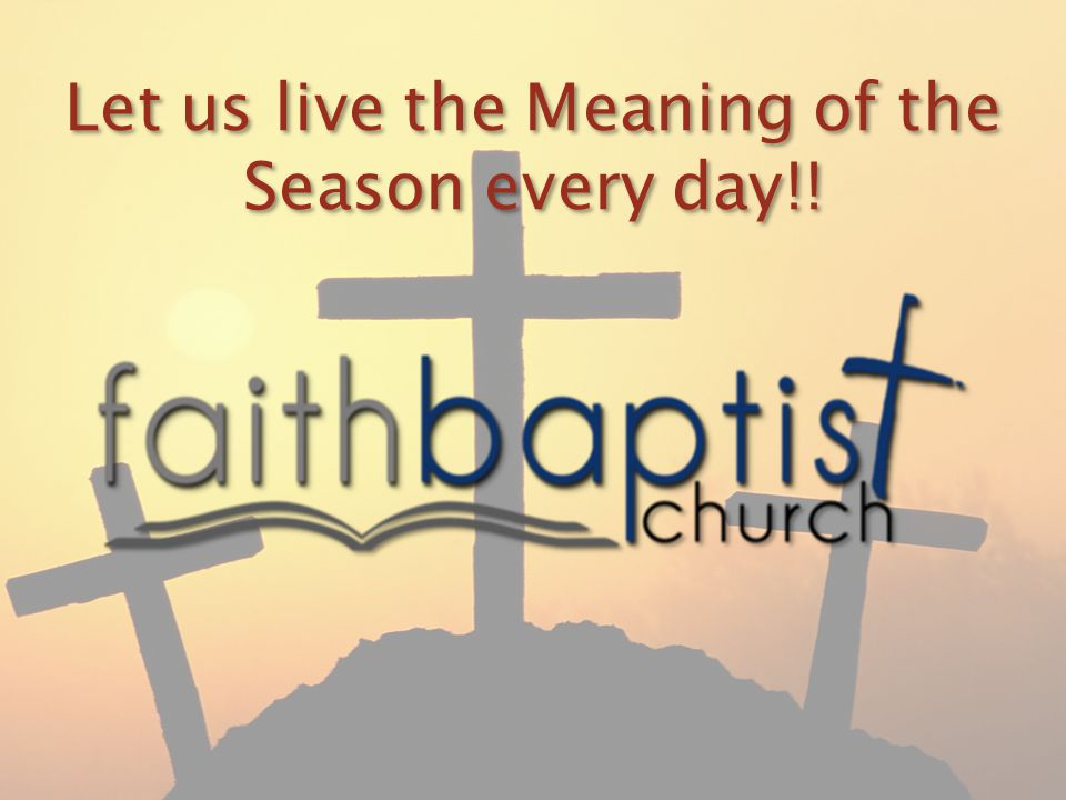 Let us live the Meaning of the Season every day!!