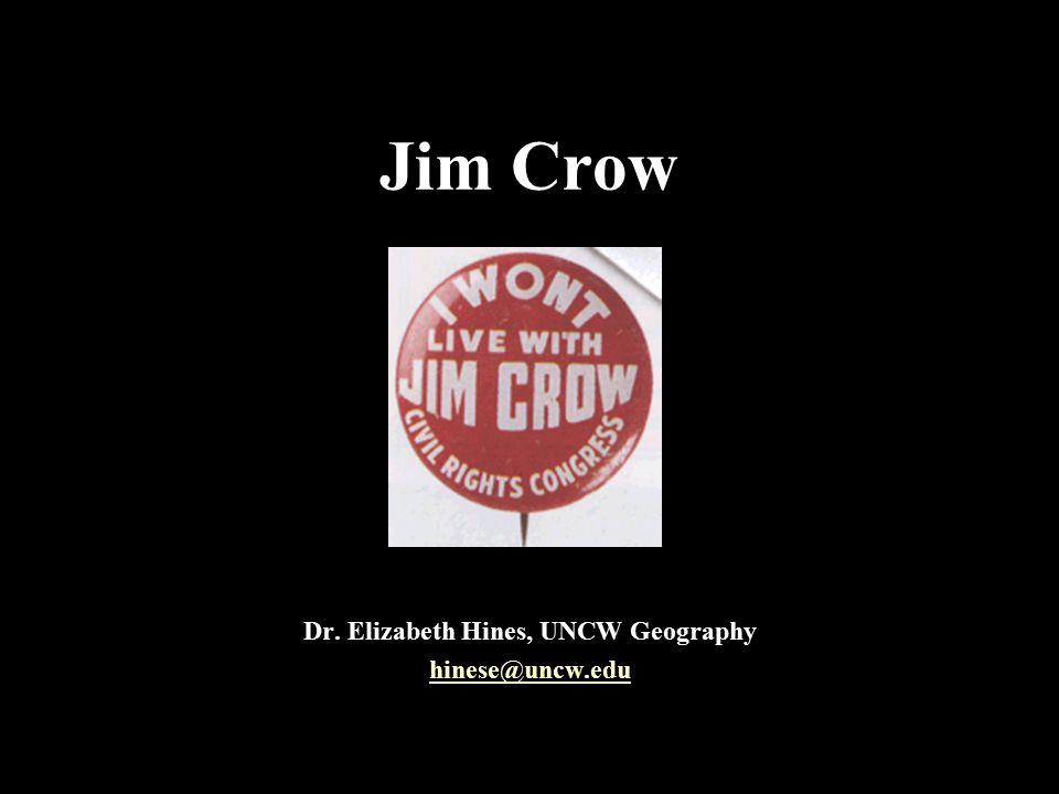 Jim Crow Dr. Elizabeth Hines, UNCW Geography hinese@uncw.edu