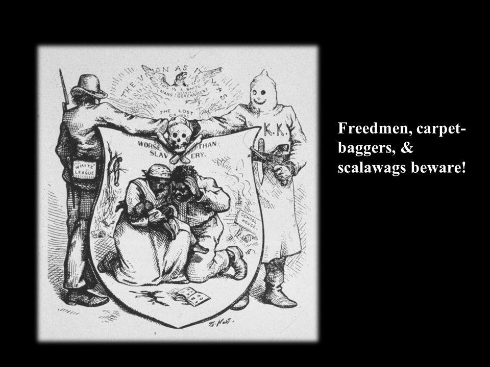 Freedmen, carpet- baggers, & scalawags beware!