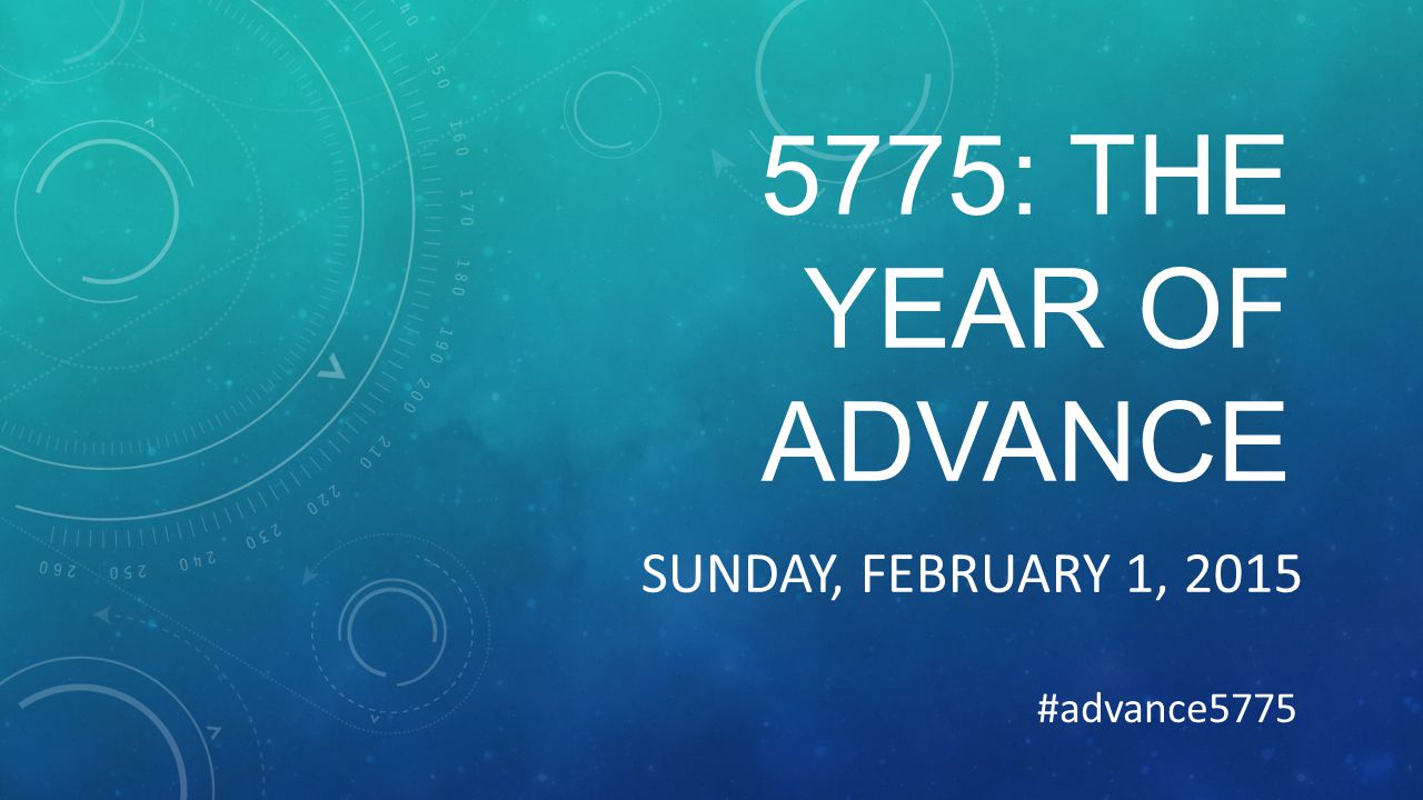 5775: THE YEAR OF ADVANCE SUNDAY, FEBRUARY 1, 2015 #advance5775