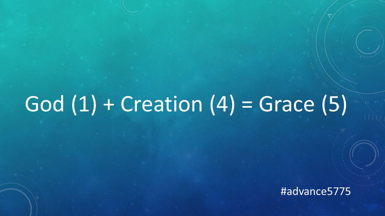God (1) + Creation (4) = Grace (5) #advance5775