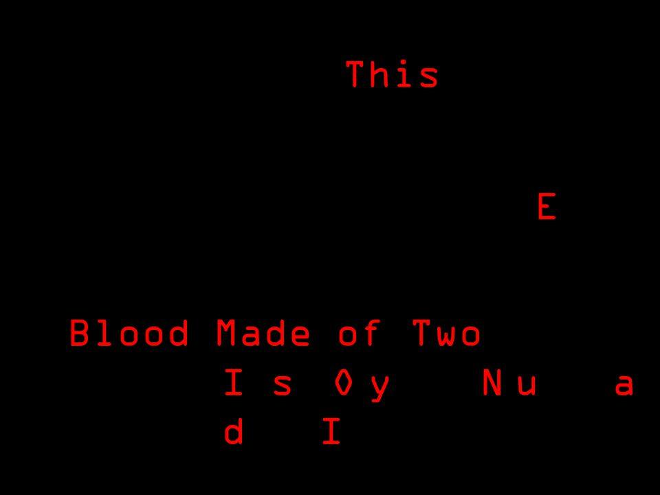 This I s y u a d I NO E Blood Made of Two