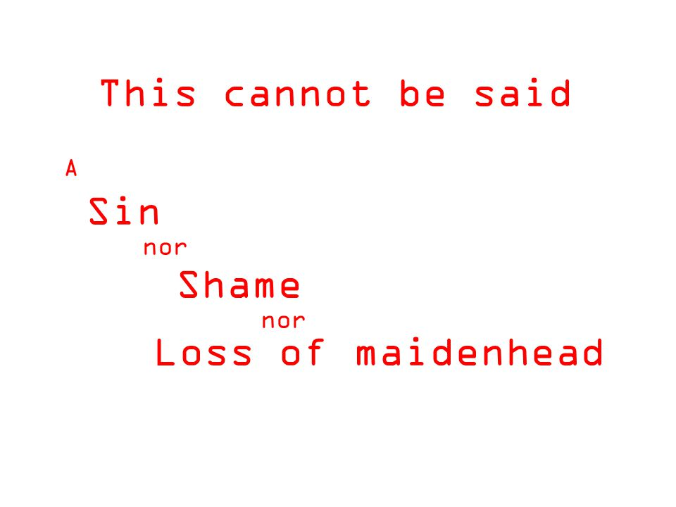 This cannot be said nor Sin Shame nor Loss of maidenhead A