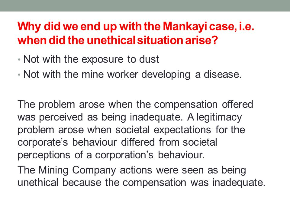 Why did we end up with the Mankayi case, i.e. when did the unethical situation arise.