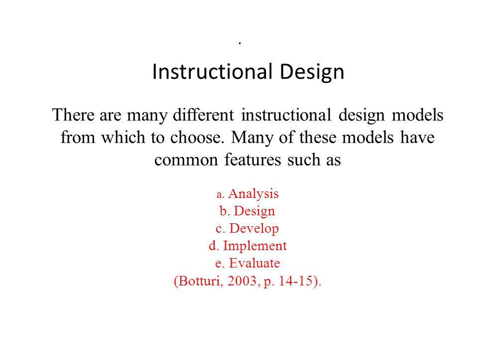 Instructional Design There are many different instructional design models from which to choose.