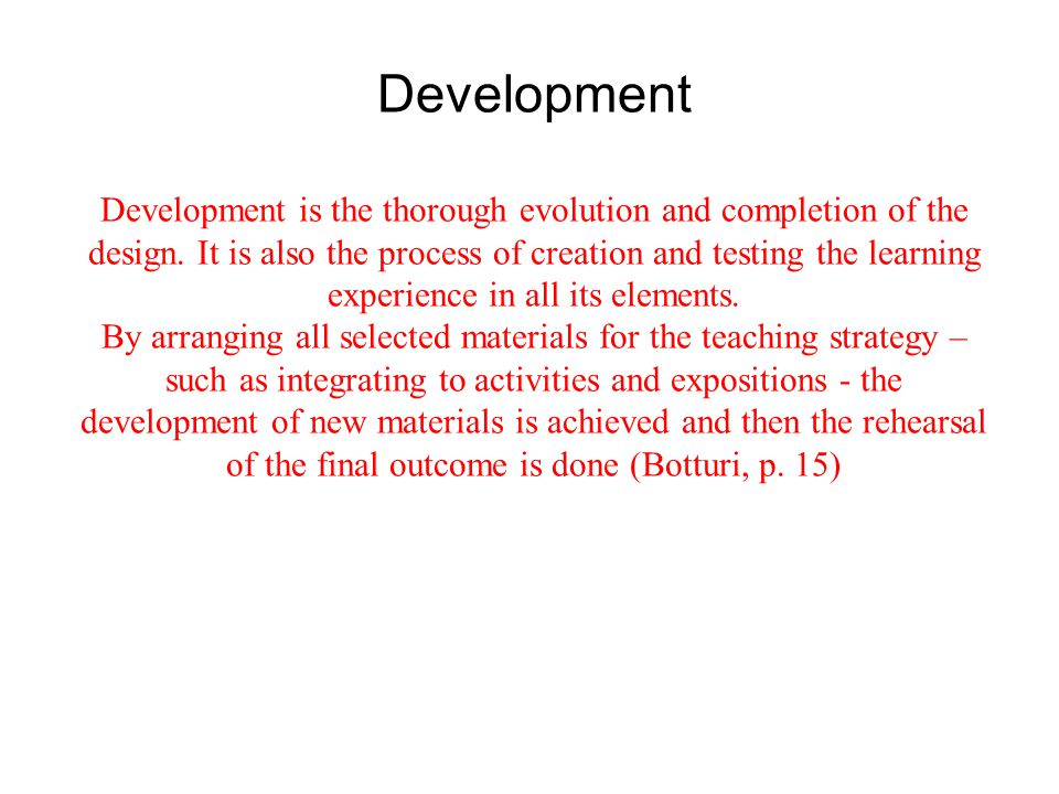 Development Development is the thorough evolution and completion of the design.