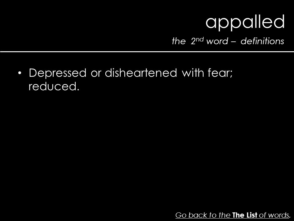 the 2 nd word – definitions appalled Go back to the The List of wordsGo back to the The List of words.