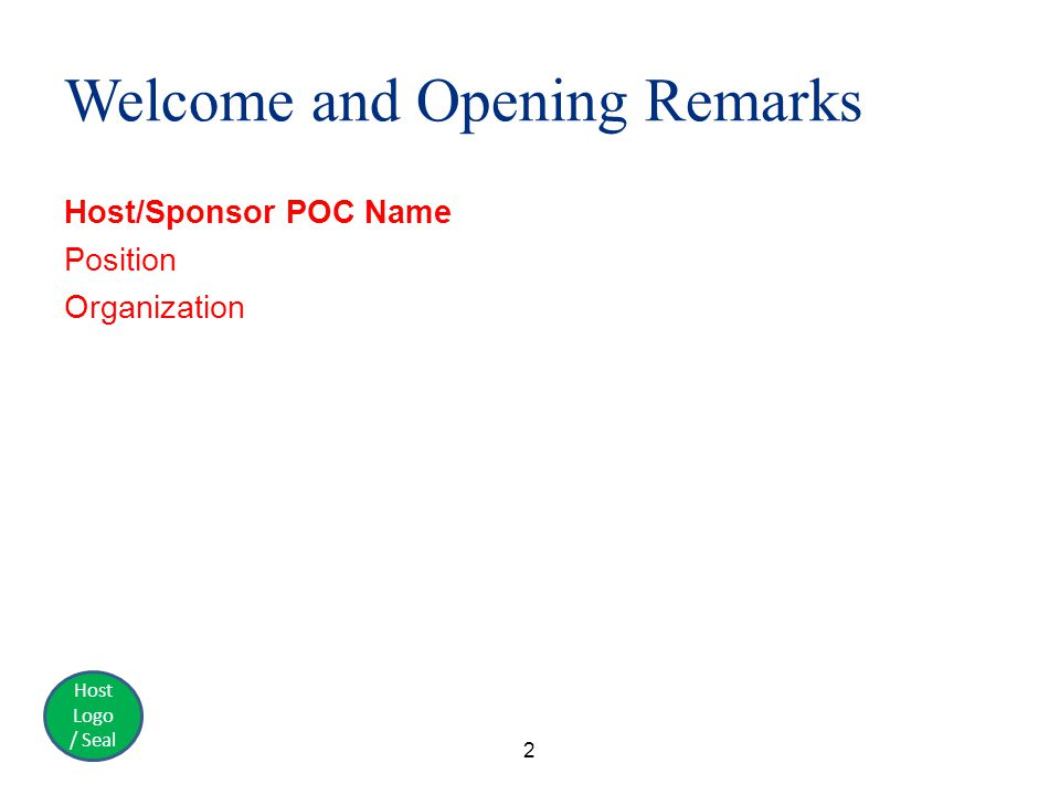 Host Logo / Seal Welcome and Opening Remarks Host/Sponsor POC Name Position Organization 2