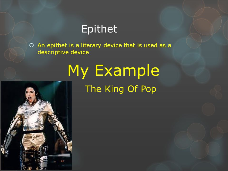 Epithet  An epithet is a literary device that is used as a descriptive device My Example The King Of Pop
