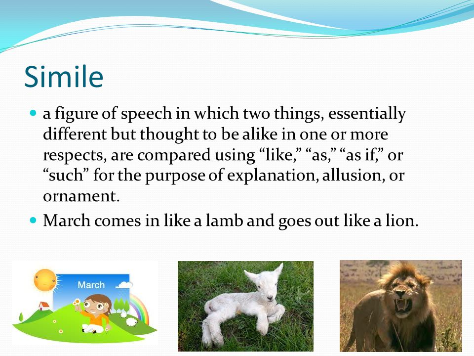 "Simile a figure of speech in which two things, essentially different but thought to be alike in one or more respects, are compared using ""like,"" ""as,"""