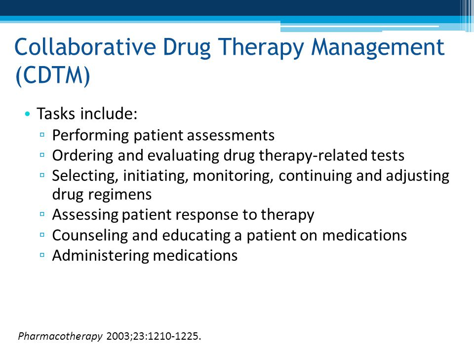 Collaborative Drug Therapy Management (CDTM) Tasks include: ▫ Performing patient assessments ▫ Ordering and evaluating drug therapy-related tests ▫ Se