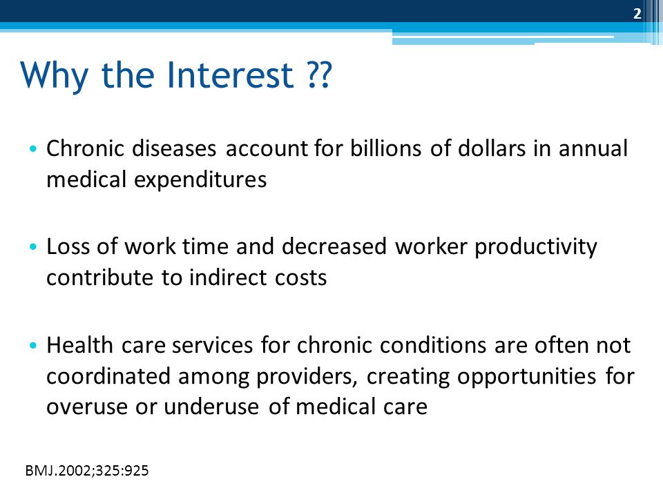 Why the Interest ?? Chronic diseases account for billions of dollars in annual medical expenditures Loss of work time and decreased worker productivit