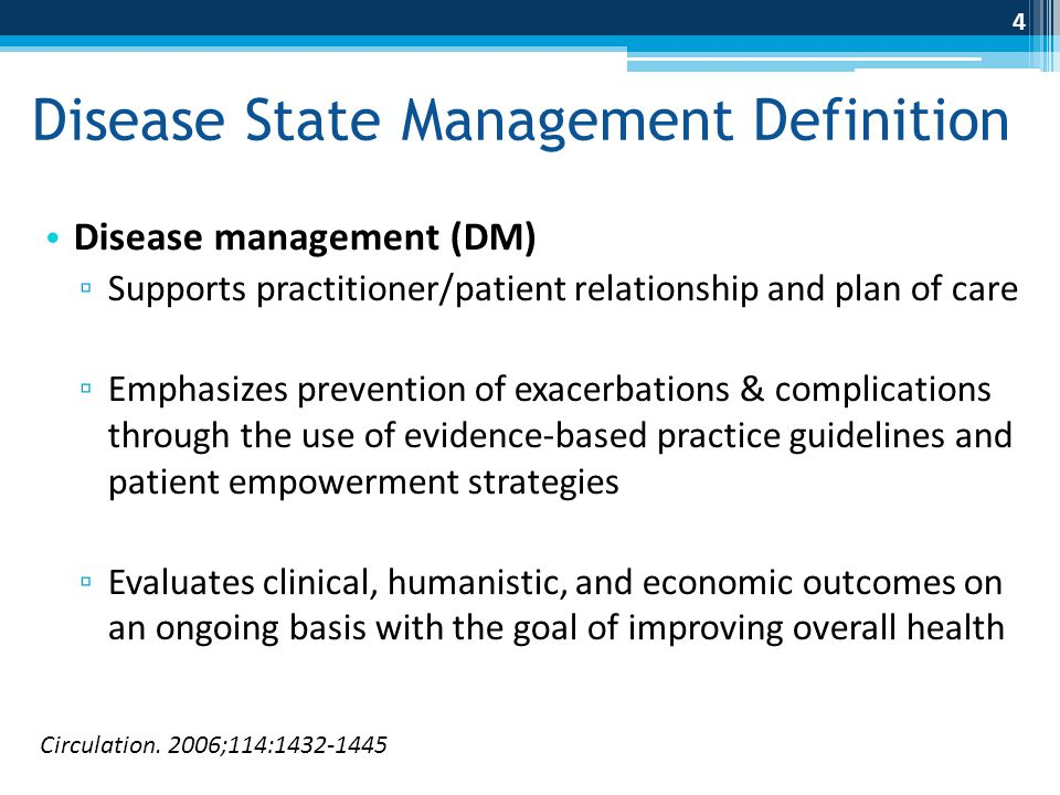 Disease State Management Definition Disease management (DM) ▫ Supports practitioner/patient relationship and plan of care ▫ Emphasizes prevention of e