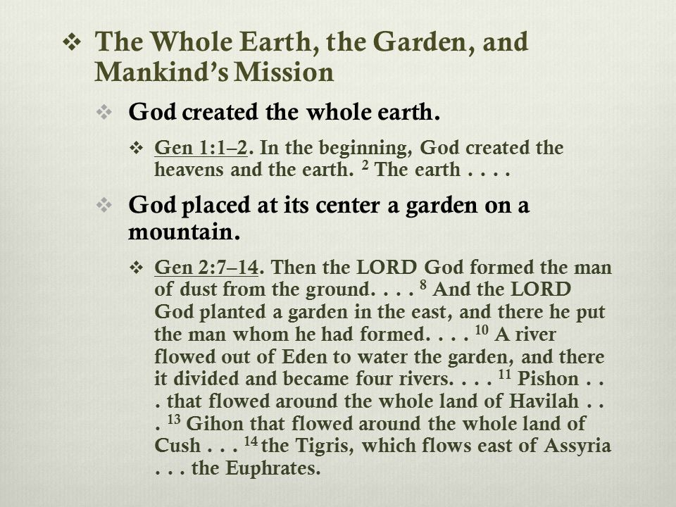  The Whole Earth, the Garden, and Mankind's Mission  God created the whole earth.