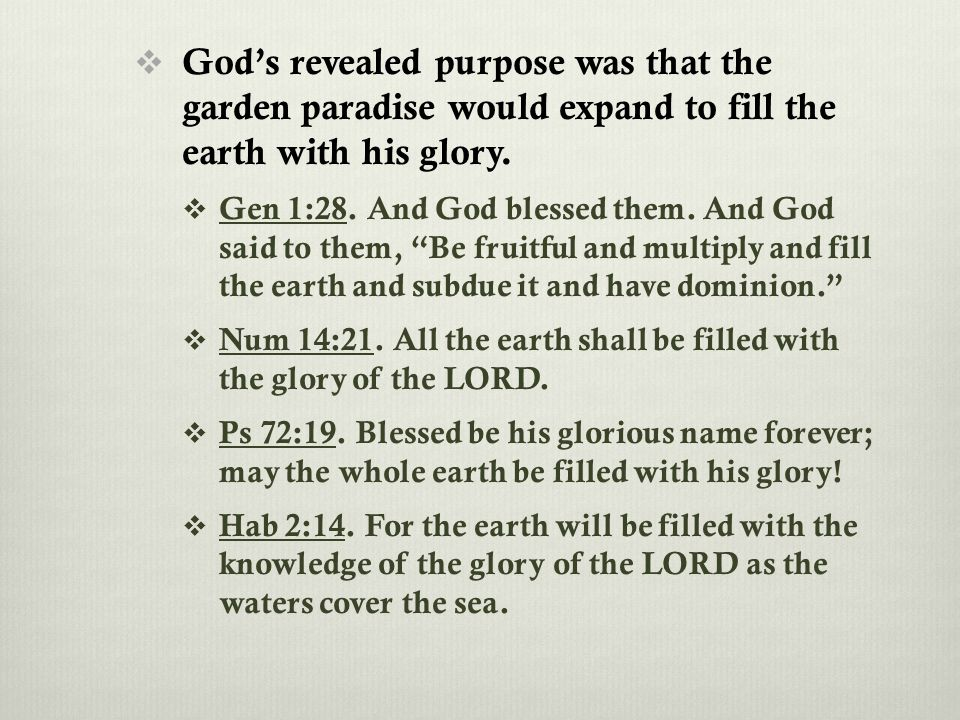  God's revealed purpose was that the garden paradise would expand to fill the earth with his glory.