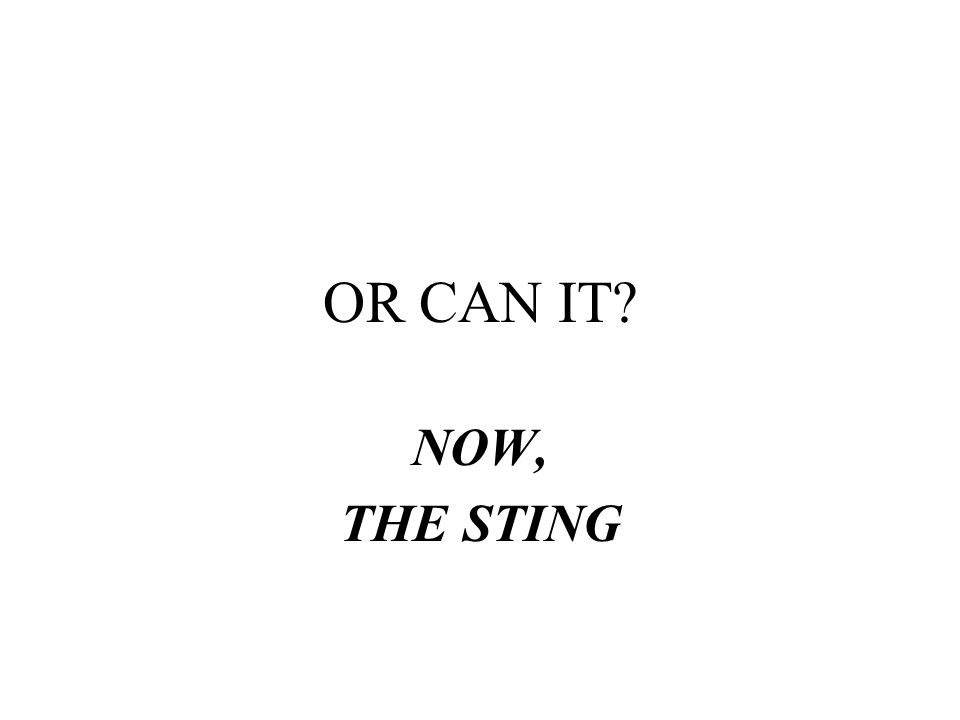 OR CAN IT? NOW, THE STING