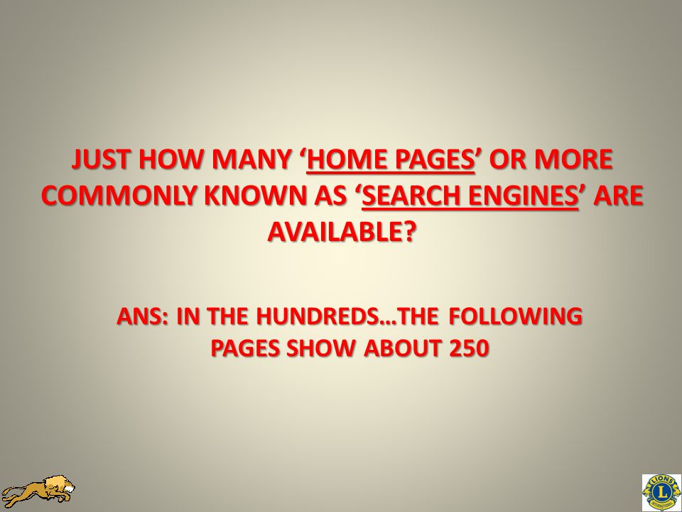 JUST HOW MANY 'HOME PAGES' OR MORE COMMONLY KNOWN AS 'SEARCH ENGINES' ARE AVAILABLE.