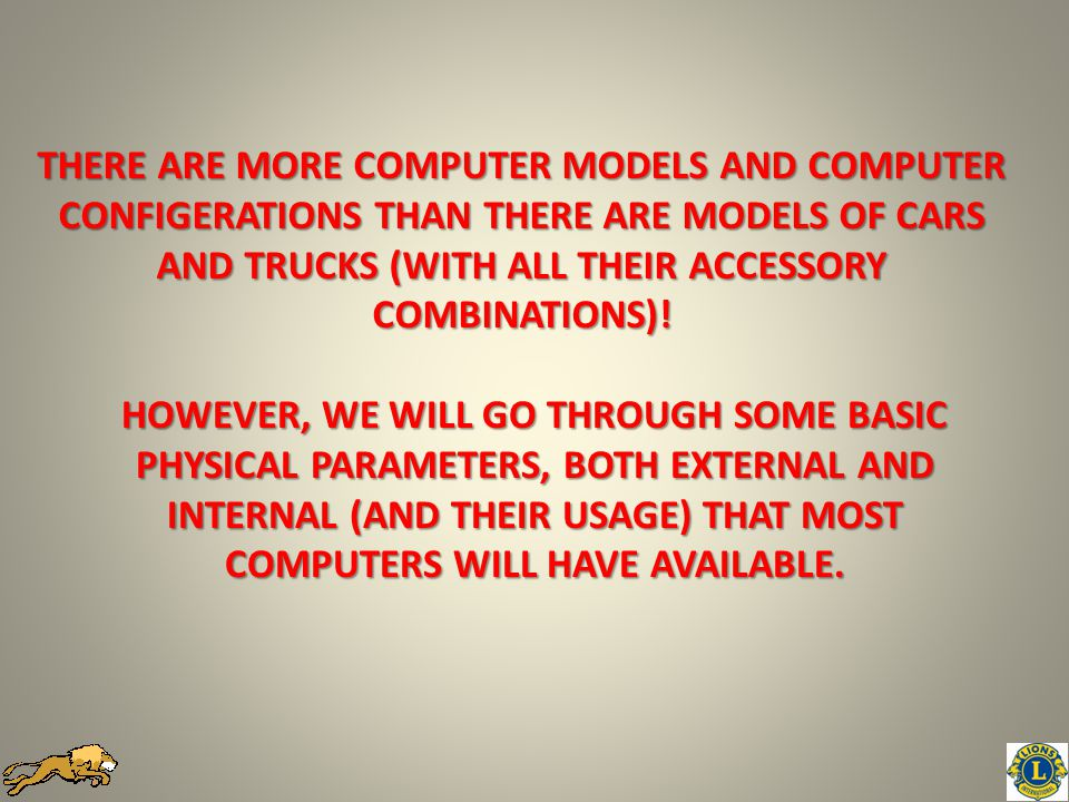THERE ARE MORE COMPUTER MODELS AND COMPUTER CONFIGERATIONS THAN THERE ARE MODELS OF CARS AND TRUCKS (WITH ALL THEIR ACCESSORY COMBINATIONS).