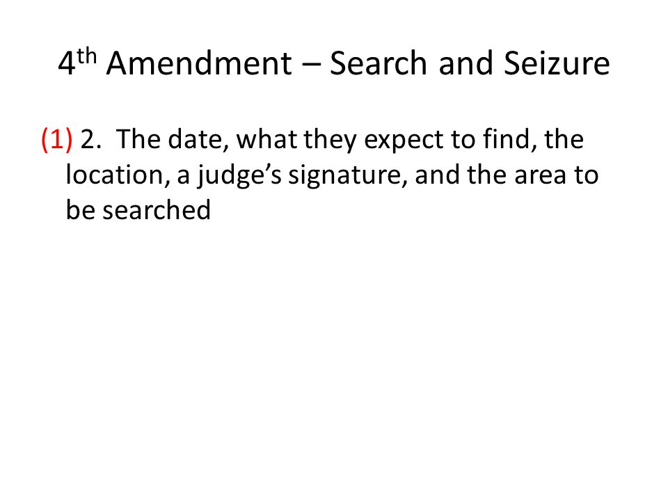 4 th Amendment – Search and Seizure (1) 2.