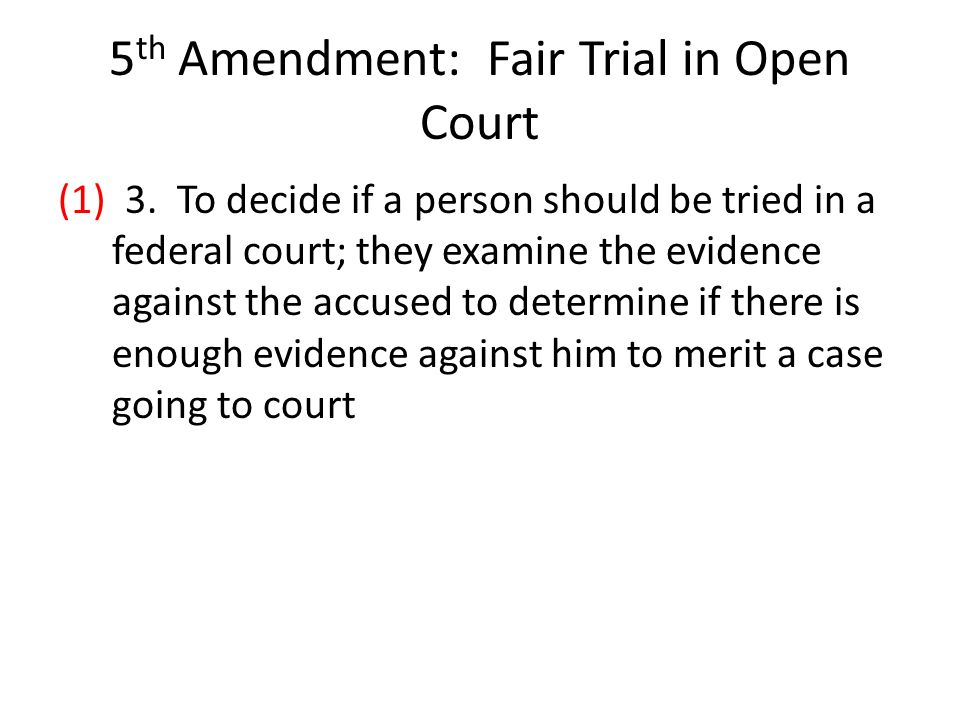 5 th Amendment: Fair Trial in Open Court (1) 3.