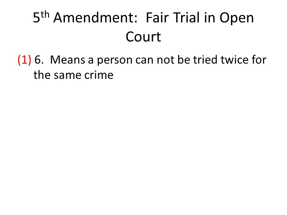 5 th Amendment: Fair Trial in Open Court (1) 6.