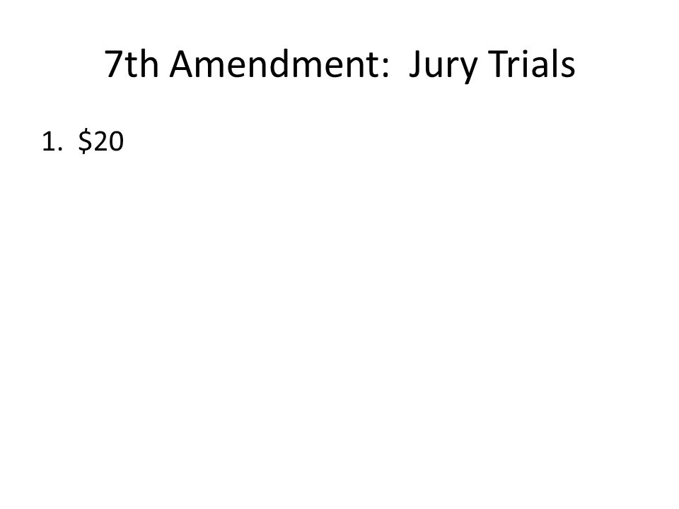 7th Amendment: Jury Trials 1. $20