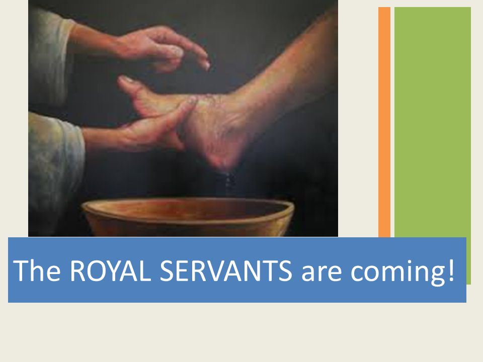 The ROYAL SERVANTS are coming!