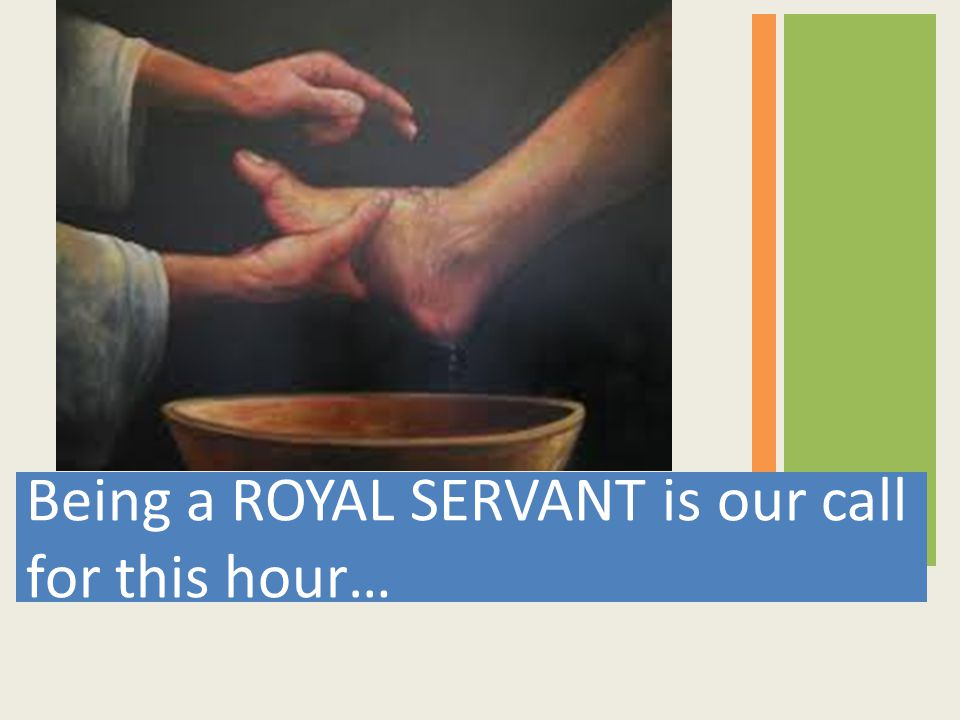 Being a ROYAL SERVANT is our call for this hour…
