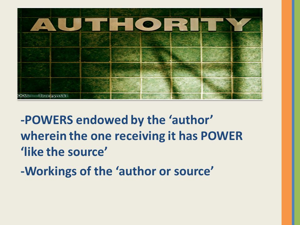 -POWERS endowed by the 'author' wherein the one receiving it has POWER 'like the source' -Workings of the 'author or source'