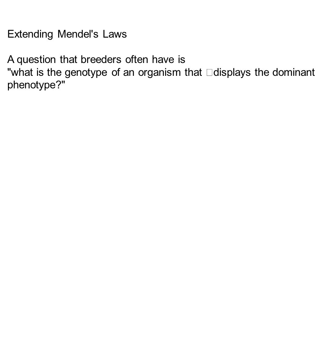 Extending Mendel s Laws A question that breeders often have is what is the genotype of an organism that displays the dominant phenotype?