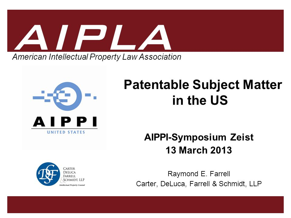 1 1 AIPLA 1 1 American Intellectual Property Law Association Patentable Subject Matter in the US AIPPI-Symposium Zeist 13 March 2013 Raymond E.