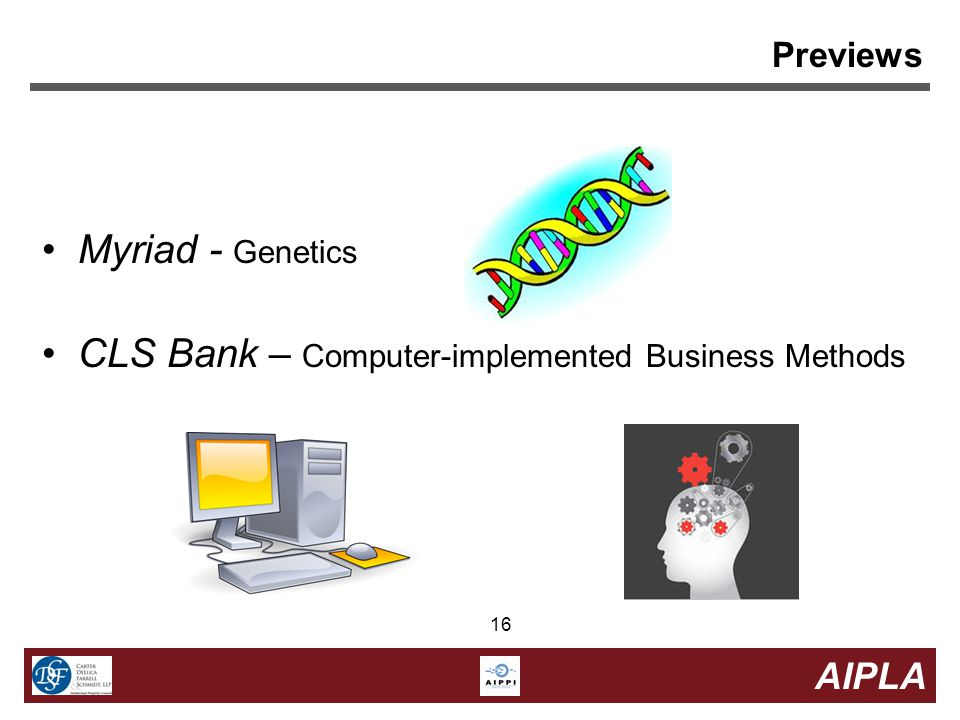 16 AIPLA 16 Previews Myriad - Genetics CLS Bank – Computer-implemented Business Methods