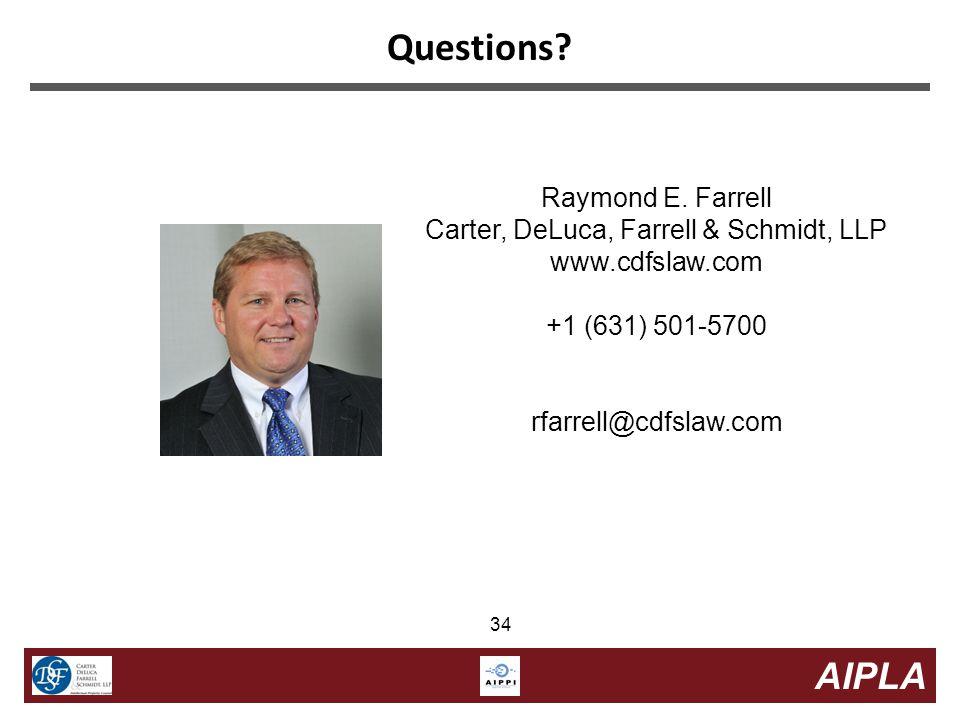34 AIPLA 34 Questions? Raymond E. Farrell Carter, DeLuca, Farrell & Schmidt, LLP www.cdfslaw.com +1 (631) 501-5700 rfarrell@cdfslaw.com