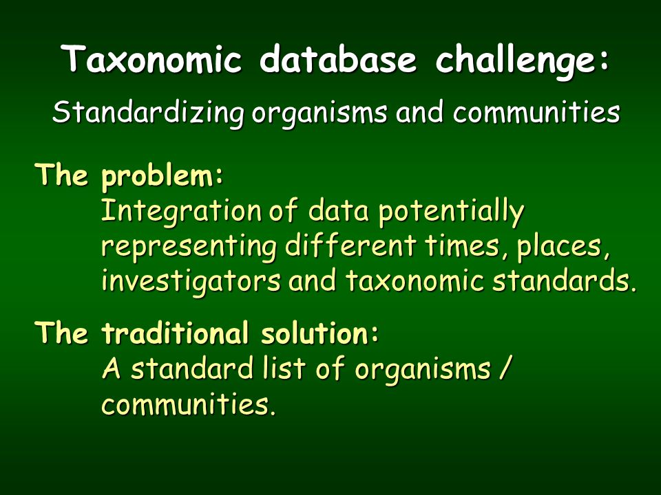 Taxonomic database challenge: Standardizing organisms and communities The problem: Integration of data potentially representing different times, place