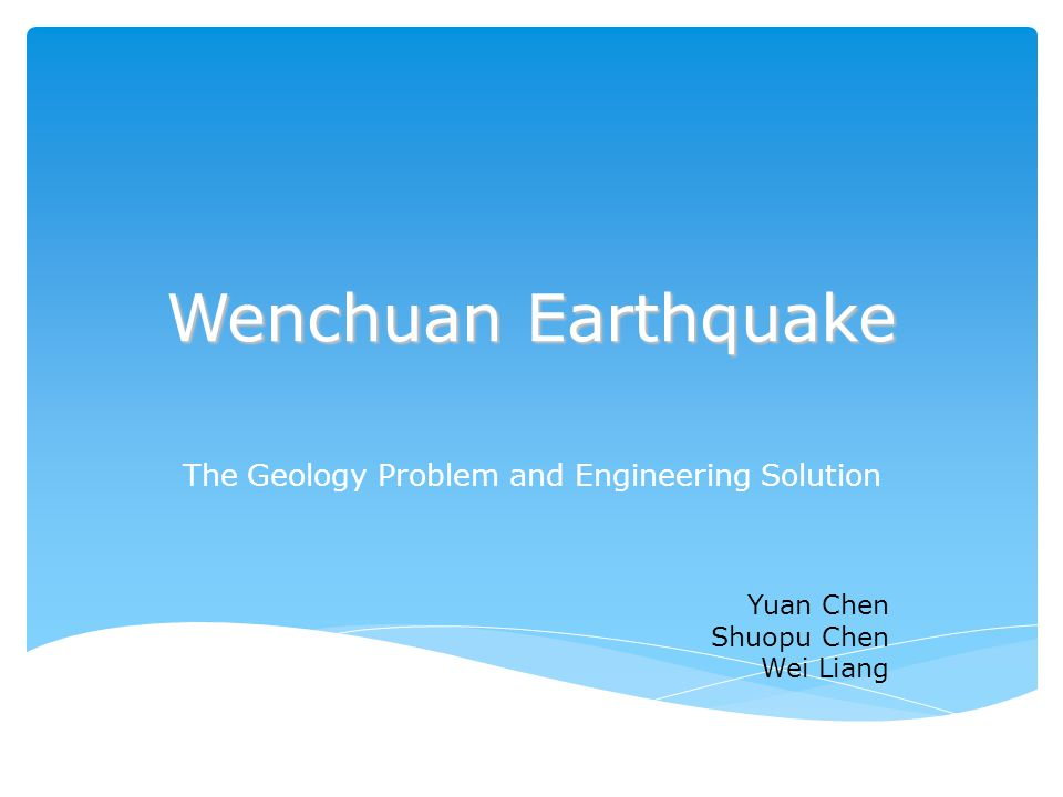Wenchuan Earthquake The Geology Problem and Engineering Solution Yuan Chen Shuopu Chen Wei Liang
